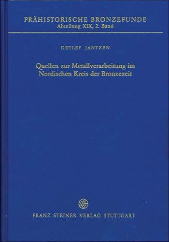 Quellen zur Metallverarbeitung im Nordischen Kreis der Bronzezeit: Detlef Jantzen