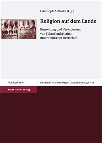 9783515093477: Religion auf dem Lande: Entstehung und Veranderung von Sakrallandschaften unter romischer Herrschaft (Potsdamer Altertumswissenschaftliche Beitrage (Pawb)) (German Edition)