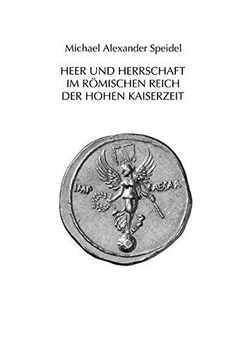 9783515093644: Heer und Herrschaft im Romischen Reich der Hohen Kaiserzeit (Mavors. Roman Army Researches) (German Edition)