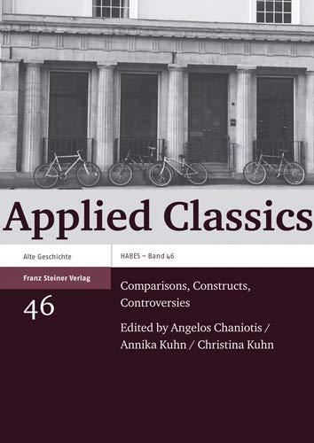 9783515094306: Applied Classics: Comparisons, Constructs, Controversies (Heidelberger Althistorische Beitrage Und Epigraphische Studien)