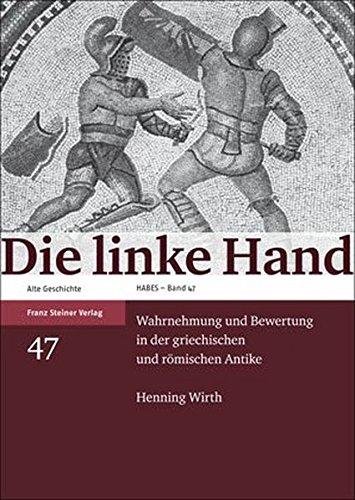 9783515094498: Die linke Hand: Wahrnehmung und Bewertung in der griechischen und römischen Antike (Heidelberger Althistorische Beitrage Und Epigraphische Studien)