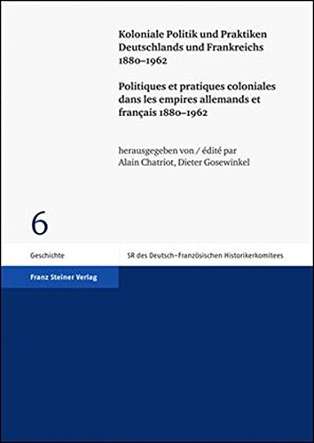 Koloniale Politik und Praktiken Deutschlands und Frankreichs 1880-1962: Politiques et pratiques coloniales dans les empires allemands et francais . (French and German Edition) - Alain Chatriot (Editor), Dieter Gosewinkel (Editor)