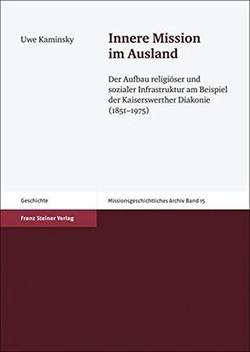 9783515096874: Innere Mission im Ausland: Der Aufbau religioser und sozialer Infrastruktur am Beispiel der Kaiserswerther Diakonie (1851-1975) (Missionsgeschichtliches Archiv) (German Edition)