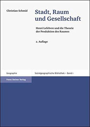 9783515096911: Stadt, Raum, Gesellschaft: Henri Lefebvre und die Theorie der Produktion des Raumes (Sozialgeographische Bibliothek)