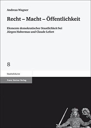 9783515097048: Recht - Macht - �ffentlichkeit: Elemente demokratischer Staatlichkeit bei J�rgen Habermas und Claude Lefort (Staatsdiskurse)