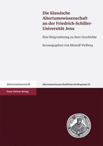 Die klassische Altertumswissenschaft an der Friedrich-Schiller-Universität Jena: Meinolf ...