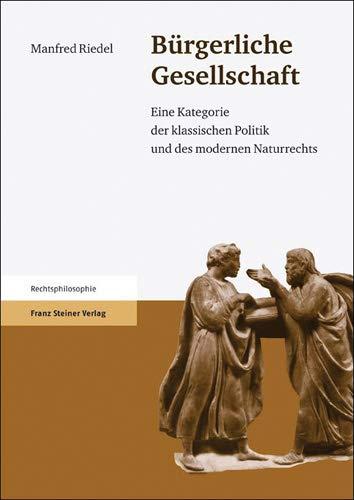 9783515099134: Buergerliche Gesellschaft: Eine Kategorie der klassischen Politik und des modernen Naturrechts (Rechtsphilosophie) (German Edition)