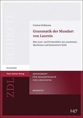 Grammatik der Mundart von Laurein: Eine Laut- und Formenlehre aus synchroner, diachroner und ...
