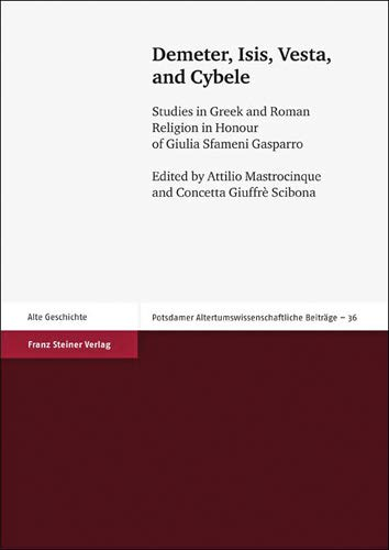 9783515100755: Demeter, Isis, Vesta, and Cybele: Studies in Greek and Roman Religion in Honour of Giulia Sfameni Gasparro (Potsdamer Altertumswissenschaftliche Beitrage (PAwB))