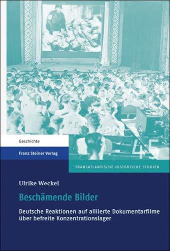 9783515101134: Beschämende Bilder: Deutsche Reaktionen auf alliierte Dokumentarfilme über befreite Konzentrationslager (Transatlantische Historische Studien)