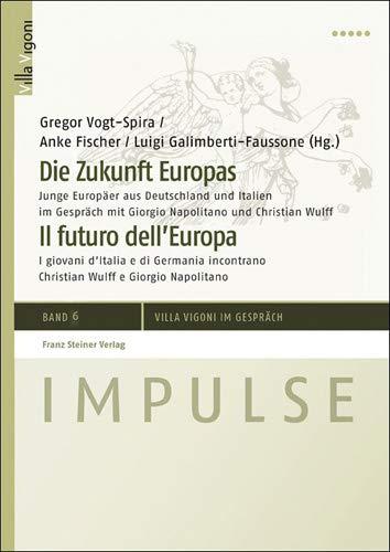 9783515101288: Die Zukunft Europas / Il futuro dell' Europa: Junge Europäer aus Deutschland und Italien im Gespräch mit Giorgio Napolitano und Christian Wulff / I ... (Impulse - Villa Vigoni im Gesprach)