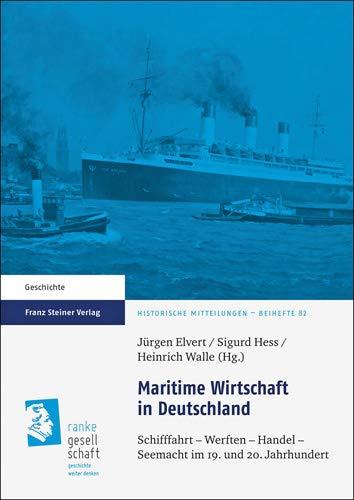 9783515101370: Maritime Wirtschaft in Deutschland: Schifffahrt - Werften - Handel - Seemacht im 19. und 20. Jahrhundert (Historische Mitteilungen - Beihefte) (German Edition)