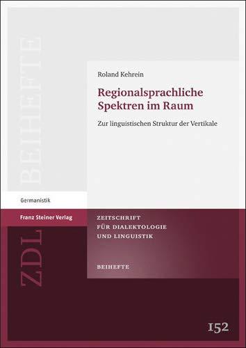 9783515102735: Regionalsprachliche Spektren im Raum: Zur linguistischen Struktur der Vertikale (Zeitschrift Fur Dialektologie Und Linguistik - Beihefte (Zdl-B)) (German Edition)