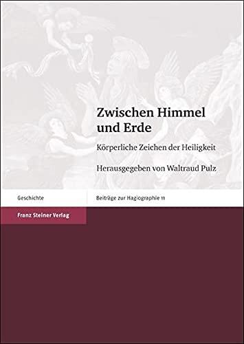 9783515102834: Zwischen Himmel und Erde: Körperliche Zeichen der Heiligkeit (Beitrage Zur Hagiographie)