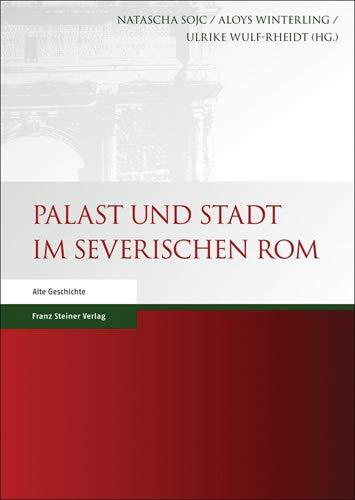 Palast und Stadt im severischen Rom: Natascha Sojc