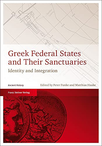 Greek federal states and their sanctuaries. Identity and integration; proceedings of an internati...