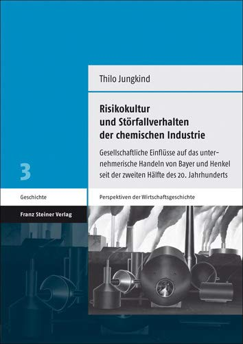 9783515103459: Risikokultur und Störfallverhalten der chemischen Industrie: Gesellschaftliche Einflüsse auf das unternehmerische Handeln von Bayer und Henkel seit ... (Perspektiven Der Wirtschaftsgeschichte)