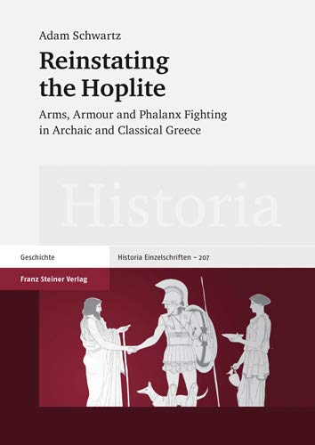 9783515103985: Reinstating the Hoplite: Arms, Armour and Phalanx Fighting in Archaic and Classical Greece (Historia Einzelschriften)