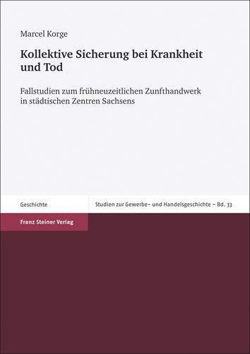 9783515104029: Kollektive Sicherung bei Krankheit und Tod: Fallstudien zum frühneuzeitlichen Zunfthandwerk in städtischen Zentren Sachsens (Chemnitz, Dresden, Leipzig und Zwickau)