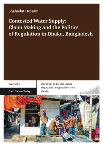 Contested Water Supply: Claim Making and the Politics of Regulation in Dhaka, Bangladesh (Paperback...
