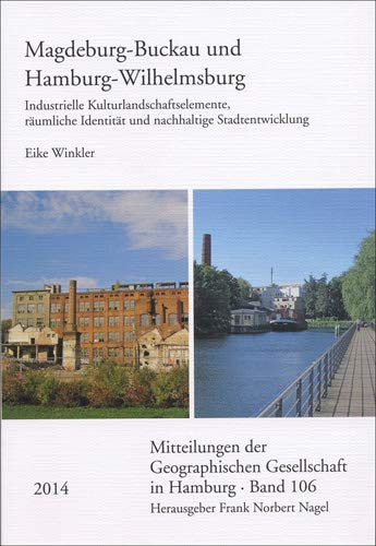 Magdeburg-Buckau und Hamburg-Wilhelmsburg: Industrielle Kulturlandschaftselemente, raumliche ...