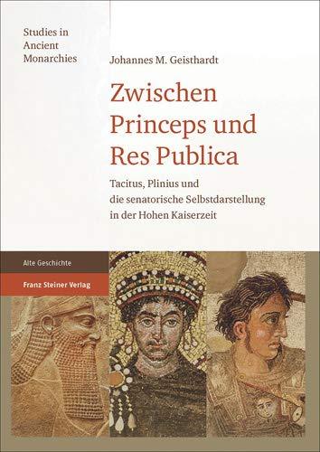 Zwischen Princeps und Res Publica: Tacitus, Plinius und die senatorische Selbstdarstellung in der ...
