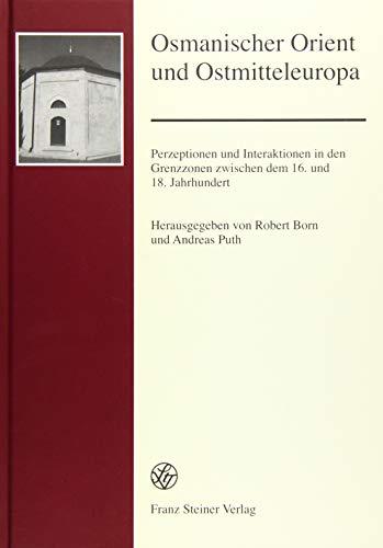9783515108485: Osmanischer Orient und Ostmitteleuropa: Perzeptionen und Interaktionen in den Grenzzonen zwischen dem 16. und 18. Jahrhundert (German Edition)