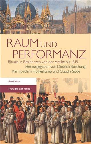 Raum und Performanz: Rituale in Residenzen von der Antike bis 1815 (German Edition): Franz Steiner ...