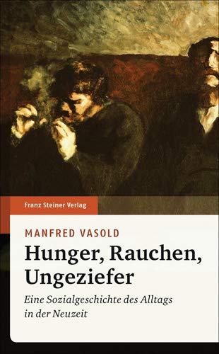 9783515111904: Hunger, Rauchen, Ungeziefer: Eine Sozialgeschichte des Alltags in der Neuzeit
