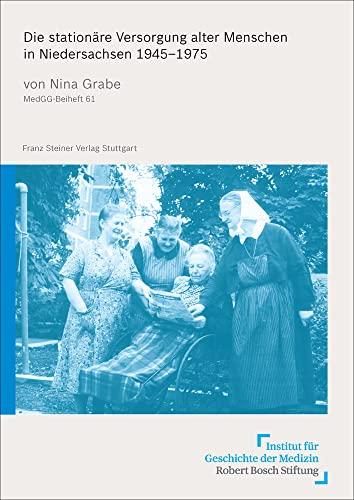 Die stationäre Versorgung alter Menschen in Niedersachsen 1945-1975: Nina Grabe
