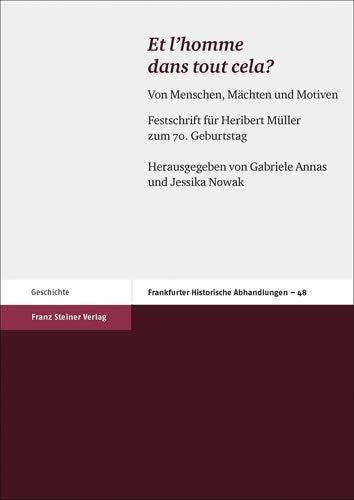 """Et l'homme dans tout cela?"""": Von Menschen, Machten und Motiven. Festschrift fur Heribert ..."""