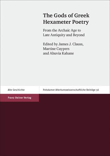 9783515115230: The Gods of Greek Hexameter Poetry: From the Archaic Age to Late Antiquity and Beyond (Potsdamer Altertumswissenschaftliche Beitrage)
