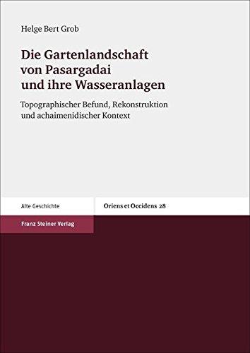 Die Gartenlandschaft von Pasargadai und ihre Wasseranlagen: Topographischer Befund, Rekonstruktion ...