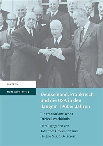 Deutschland, Frankreich und die USA in den 'langen' 1960er Jahren: Ein transatlantisches ...