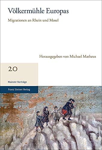 Volkermuhle Europas: Migrationen an Rhein und Mosel: Michael Matheus