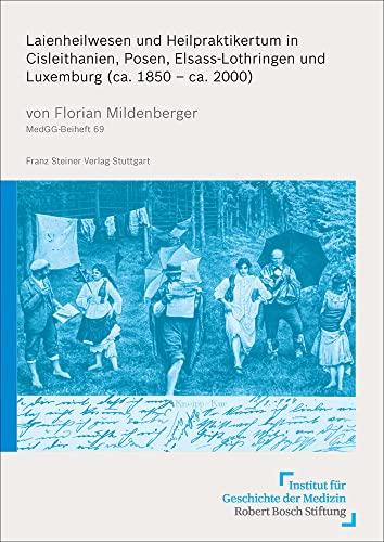 Laienheilwesen und Heilpraktikertum in Cisleithanien, Posen, Elsass-Lothringen und Luxemburg (ca. 1850 - ca. 2000) - Florian Mildenberger