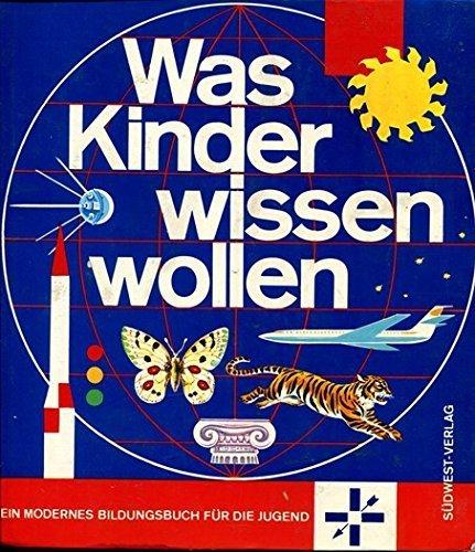9783517000473: Was Kinder wissen wollen I. Ein modernes Bildungsbuch f�r die Jugend