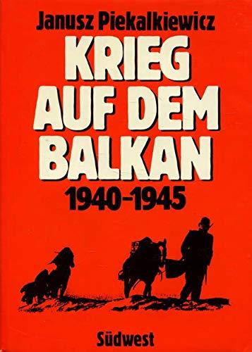 Krieg auf dem Balkan, 1940-1945 (German Edition): Piekalkiewicz, Janusz