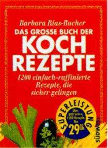 Das grosse Buch der Kochrezepte 1200 einfach-raffinierte Rezepte, die sicher gelingen 1200 mal ...