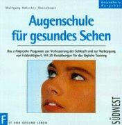 9783517018676: Augenschule für gesundes Sehen. Das erfolgreiche Programm zur Verbesserung der Sehkraft und zur Vorbeugung von Fehlsichtigkeit