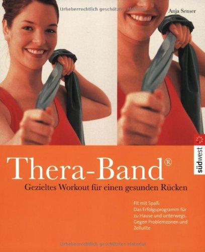 Thera- Band. Gezieltes Workout f?r einen gesunden: Senser, Anja