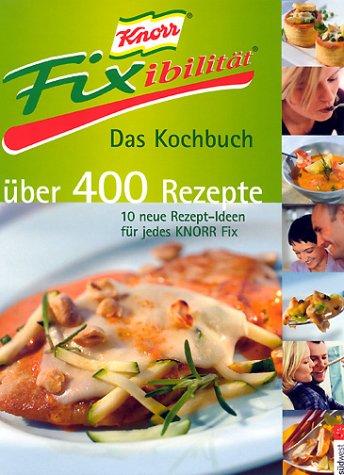 9783517065854: Knorr Fixibilitaet. Das Kochbuch. Ueber 400 Rezepte. 10 neue Rezept- Ideen fuer jedes Knorr Fix.