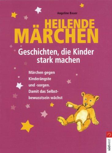 9783517065915: Heilende M�rchen: Geschichten, die Kinder stark machen. M�rchen gegen Kinder�ngste und -sorgen. Damit das Selbstbewusstsein w�chst