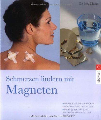 9783517069296: Schmerzen lindern mit Magneten: Mit der Kraft der Magnete zu mehr Gesundheit und Vitalität Heilmagnete richtig anwenden bei Schmerzen und Beschwerden