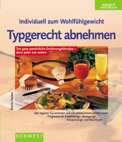 9783517078823: Individuell zum Wohlfühlgewicht - Typgerecht abnehmen. Der ganz persönliche Ernährungsfahrplan - denn jeder isst anders