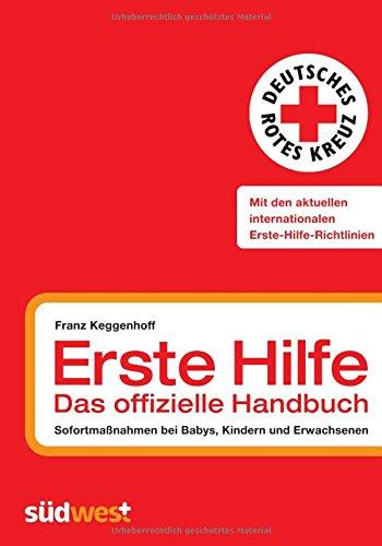 9783517082769: Erste Hilfe - das offizielle Handbuch: Sofortmaßnahmen bei Babys, Kindern und Erwachsenen