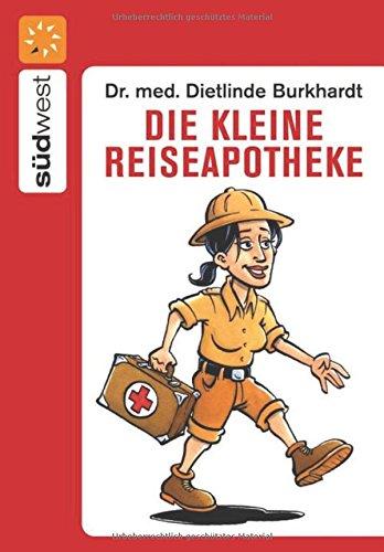 Die kleine Reiseapotheke: Das Handbuch für gesundes Reisen: Dietlinde Burkhardt