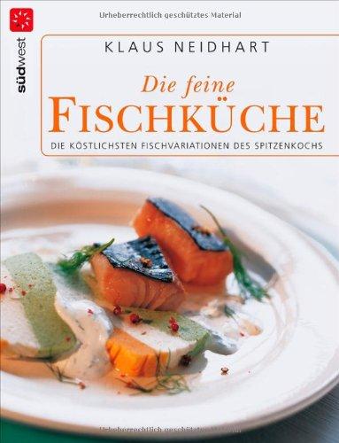 9783517083643: Die feine Fischküche: Die köstlichsten Fischvariationen des Spitzenkochs