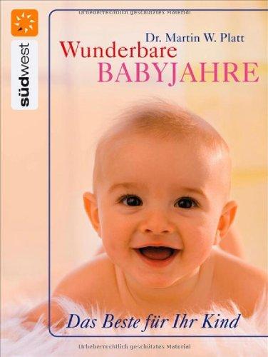 Wunderbare Babyjahre: Das Beste für Ihr Kind: Martin Ward Platt