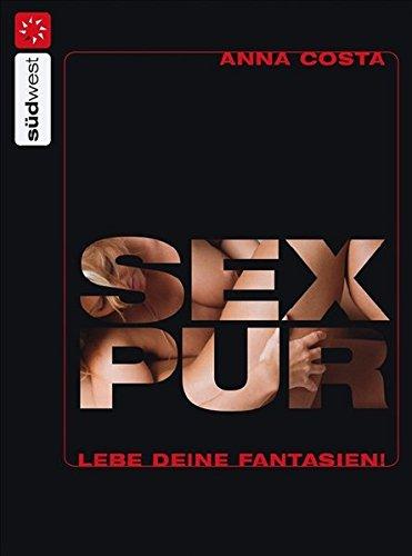 9783517084091: Sex pur: Lebe deine Fantasien!